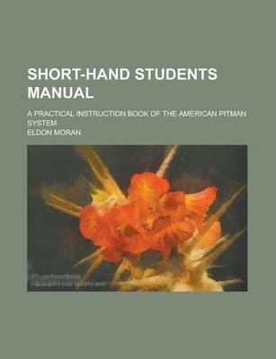 Short-Hand Students Manual; A Practical Instruction Book of the American Pitman System