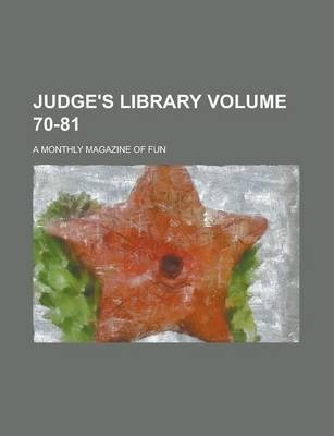 Judge's Library; A Monthly Magazine of Fun Volume 70-81