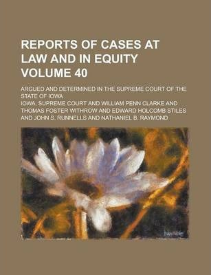 Reports of Cases at Law and in Equity; Argued and Determined in the Supreme Court of the State of Iowa Volume 40