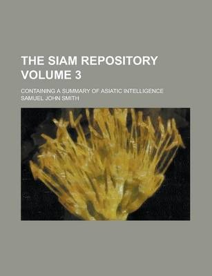 The Siam Repository; Containing a Summary of Asiatic Intelligence Volume 3