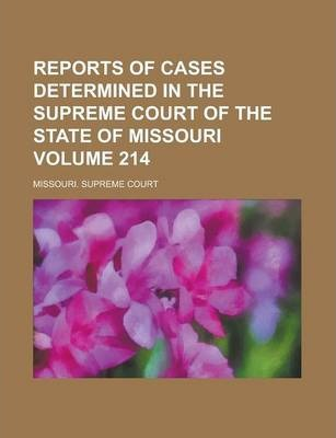Reports of Cases Determined in the Supreme Court of the State of Missouri Volume 214