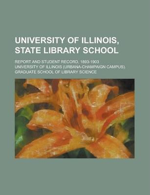 University of Illinois, State Library School; Report and Student Record, 1893-1903