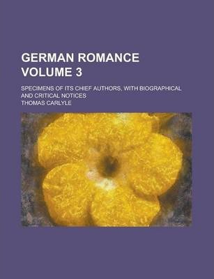 German Romance; Specimens of Its Chief Authors, with Biographical and Critical Notices Volume 3