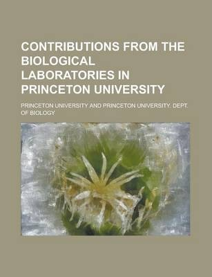 Contributions from the Biological Laboratories in Princeton University Volume 6