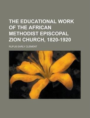 The Educational Work of the African Methodist Episcopal Zion Church, 1820-1920