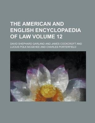 The American and English Encyclopaedia of Law Volume 12