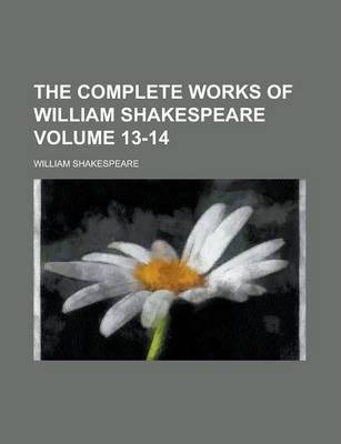 The Complete Works of William Shakespeare Volume 13-14