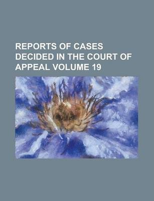 Reports of Cases Decided in the Court of Appeal Volume 19