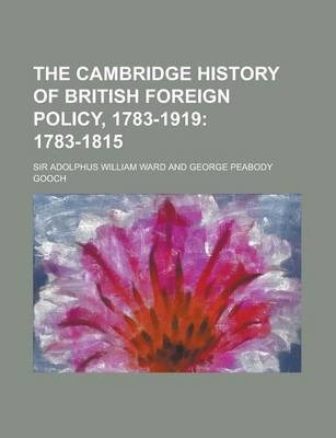 The Cambridge History of British Foreign Policy, 1783-1919
