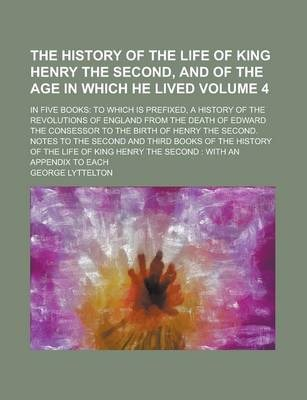 The History of the Life of King Henry the Second, and of the Age in Which He Lived; In Five Books