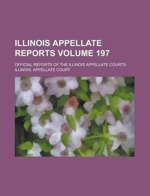 Illinois Appellate Reports; Official Reports of the Illinois Appellate Courts Volume 197