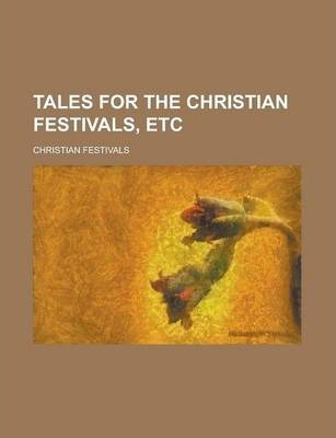 Tales for the Christian Festivals, Etc