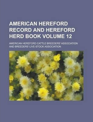 American Hereford Record and Hereford Herd Book Volume 12