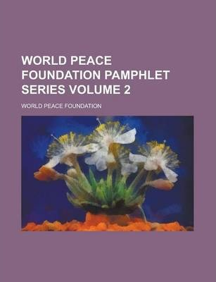 World Peace Foundation Pamphlet Series Volume 2