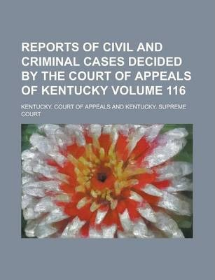 Reports of Civil and Criminal Cases Decided by the Court of Appeals of Kentucky Volume 116