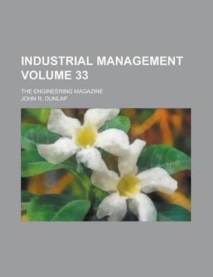 Industrial Management; The Engineering Magazine Volume 33