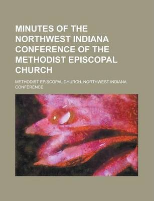 Minutes of the Northwest Indiana Conference of the Methodist Episcopal Church