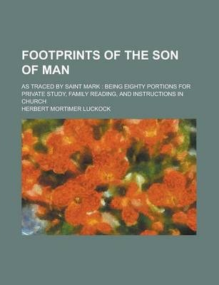 Footprints of the Son of Man; As Traced by Saint Mark