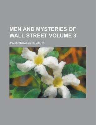 Men and Mysteries of Wall Street Volume 3
