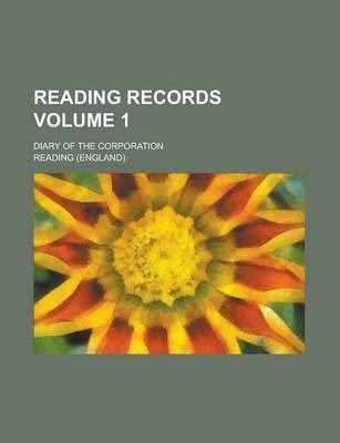 Reading Records; Diary of the Corporation Volume 1