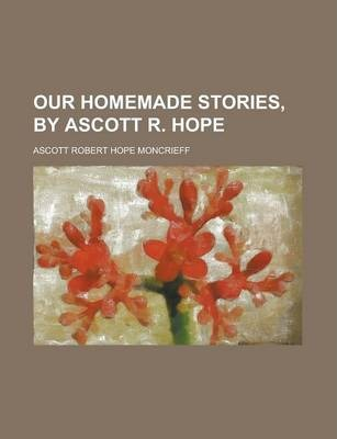 Our Homemade Stories, by Ascott R. Hope