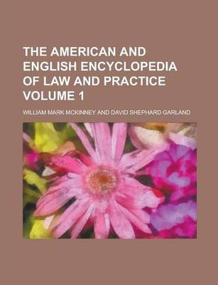 The American and English Encyclopedia of Law and Practice Volume 1