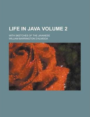 Life in Java; With Sketches of the Javanese Volume 2