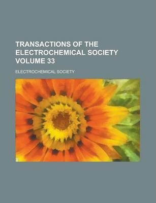 Transactions of the Electrochemical Society Volume 33