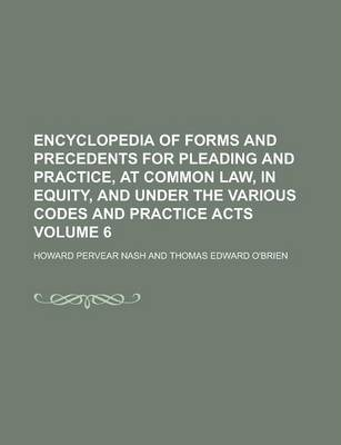 Encyclopedia of Forms and Precedents for Pleading and Practice, at Common Law, in Equity, and Under the Various Codes and Practice Acts Volume 6