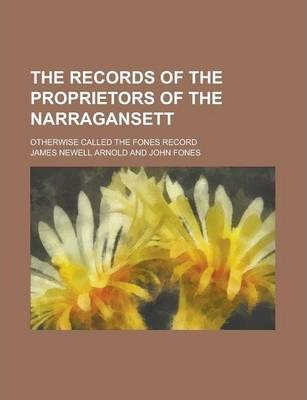 The Records of the Proprietors of the Narragansett; Otherwise Called the Fones Record