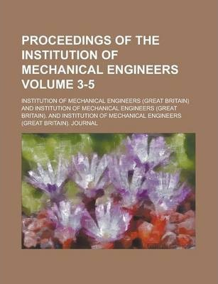 Proceedings of the Institution of Mechanical Engineers Volume 3-5