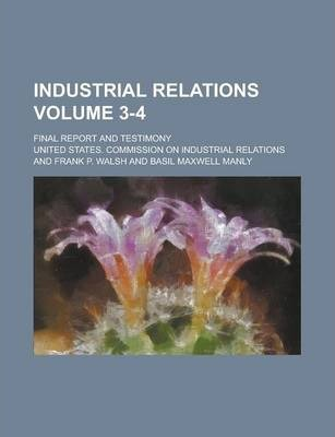 Industrial Relations; Final Report and Testimony Volume 3-4