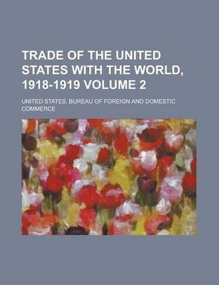 Trade of the United States with the World, 1918-1919 Volume 2