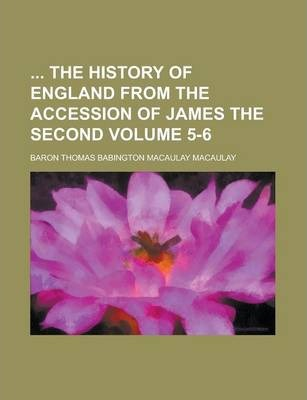 The History of England from the Accession of James the Second Volume 5-6