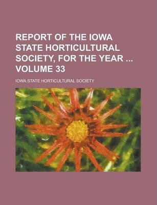 Report of the Iowa State Horticultural Society, for the Year Volume 33