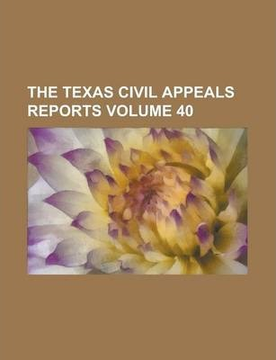 The Texas Civil Appeals Reports Volume 40