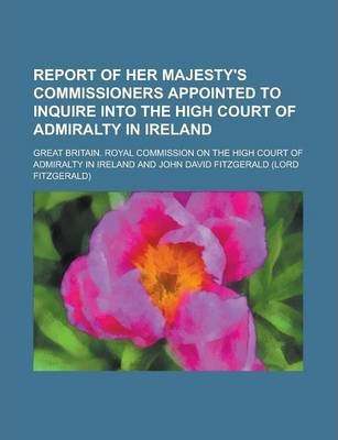 Report of Her Majesty's Commissioners Appointed to Inquire Into the High Court of Admiralty in Ireland
