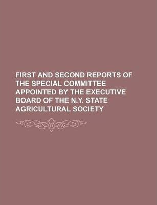 First and Second Reports of the Special Committee Appointed by the Executive Board of the N.Y. State Agricultural Society