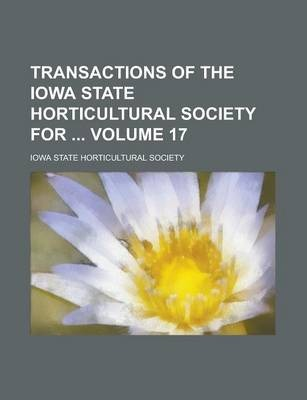 Transactions of the Iowa State Horticultural Society for Volume 17