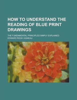 How to Understand the Reading of Blue Print Drawings; The Fundamental Principles Simply Explained
