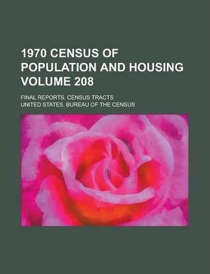1970 Census of Population and Housing; Final Reports. Census Tracts Volume 208