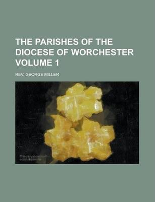 The Parishes of the Diocese of Worchester Volume 1