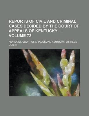 Reports of Civil and Criminal Cases Decided by the Court of Appeals of Kentucky Volume 72
