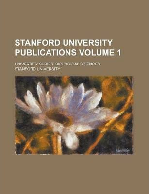 Stanford University Publications; University Series. Biological Sciences Volume 1
