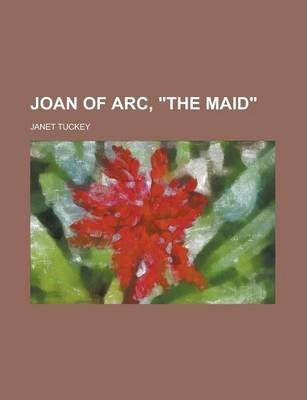 Joan of Arc, the Maid