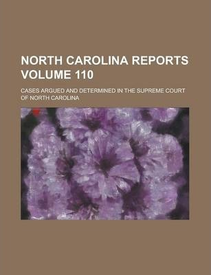 North Carolina Reports; Cases Argued and Determined in the Supreme Court of North Carolina Volume 110