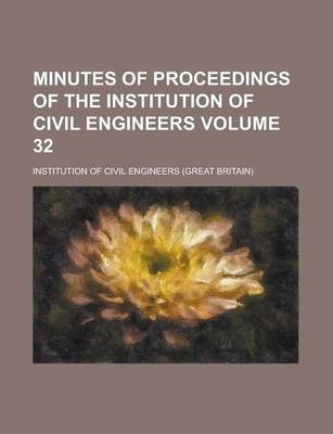 Minutes of Proceedings of the Institution of Civil Engineers Volume 32