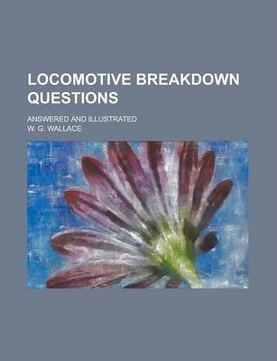 Locomotive Breakdown Questions; Answered and Illustrated