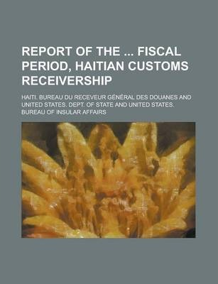 Report of the Fiscal Period, Haitian Customs Receivership