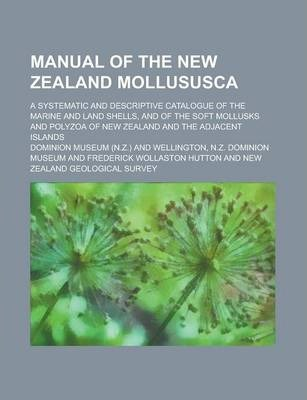 Manual of the New Zealand Mollususca; A Systematic and Descriptive Catalogue of the Marine and Land Shells, and of the Soft Mollusks and Polyzoa of New Zealand and the Adjacent Islands